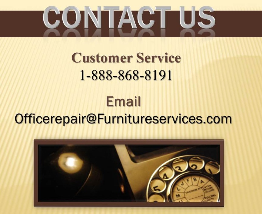 Contact Us Repair Office Furniture refill chips, scrapes, glue joints, fill in, re-gluing, reinforcing, recreating, gold leaf, gilding, open seams, defective mechanisms, recliner, connector, gas cylinders, dampers, struts, swivel bases, absorbers, release system, handles, cables, frames
